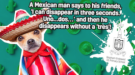 A Mexican man says to his friends, 'I can disappear in three seconds. Uno...dos…' and then he disappears without a 'tres'!